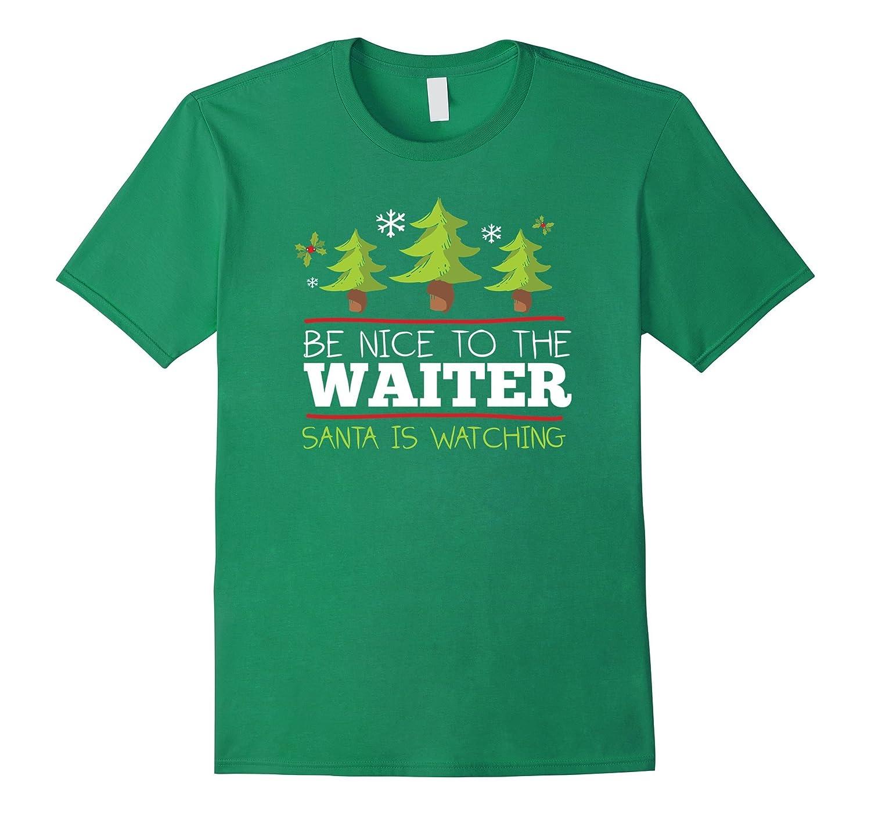 Be Nice to Waiter Santa Watching Christmas T-Shirt-FL