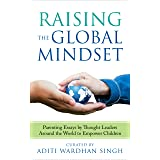 Raising the Global Mindset: Parenting Essays by Thought Leaders Around the World to Empower Children