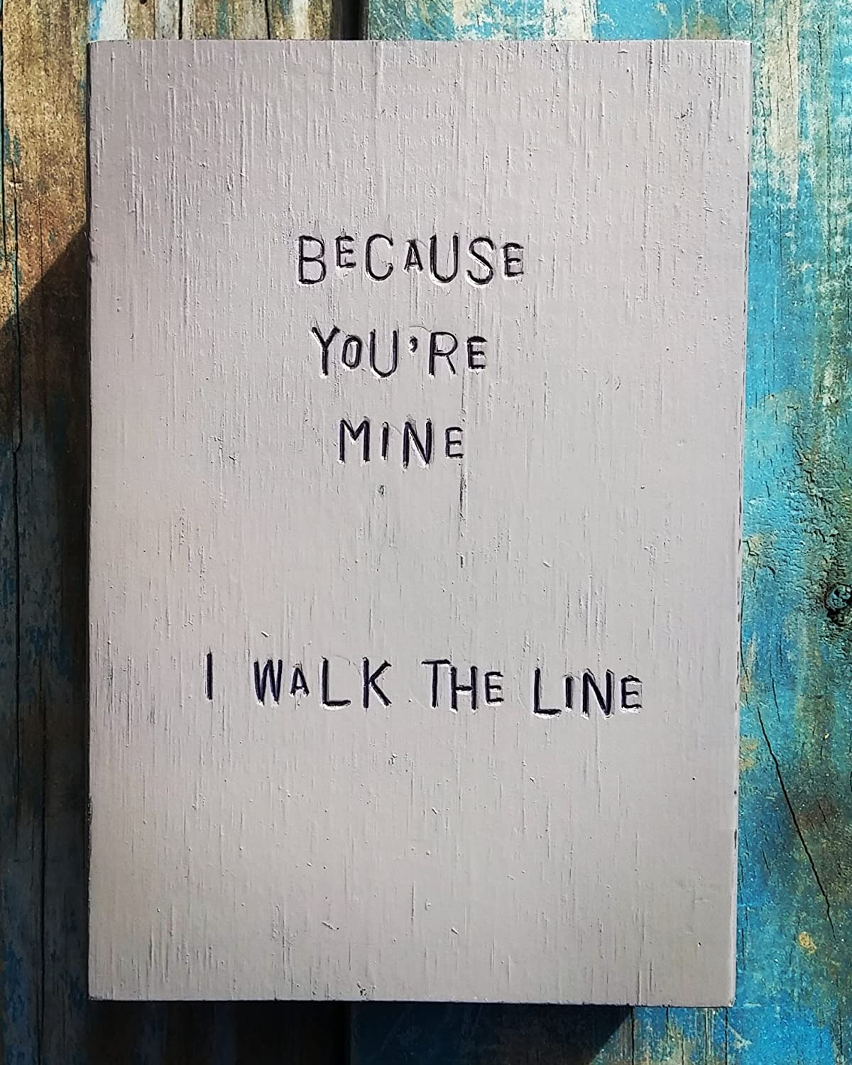 WiLDWoRDS - beautiful words on wood - BeCaUSe YoU'Re MiNe, I WaLK THe LiNe - Johnny Cash song lyric - distressed art block - gift for wife, husband - for wedding, anniversary, Valentine's Day Valentine' s Day