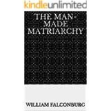 The Man-Made Matriarchy