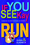 If You See Kay Run: A Badge Bunny Booze Mystery (The Badge Bunny Booze Mystery Collection)