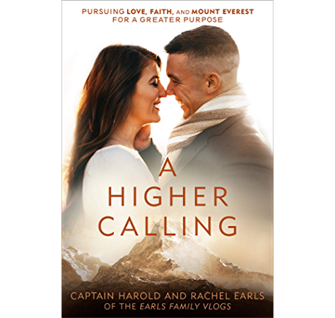Amazon Com A Higher Calling Pursuing Love Faith And Mount Everest For A Greater Purpose Ebook Earls Harold Earls Rachel Kindle Store