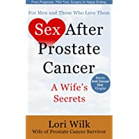 Sex After Prostate Cancer: A Wife's Secrets. From Prognosis, PSA Test, Surgery to...