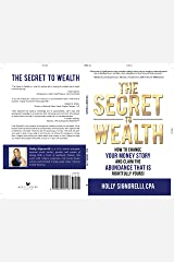 The Secret To Wealth: How To Change Your Money Story and Claim The Abundance That Is Rightfully Yours Kindle Edition