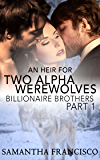 An Heir for Two Alpha Werewolves - Part 1: Billionaire Brothers