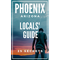 Phoenix 25 Secrets - The Locals Travel Guide to Phoenix ( Arizona - USA ) 2019: Skip the tourist traps and explore like a local (English Edition)