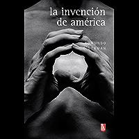 La invención de América. Investigación acerca de la estructura histórica del Nuevo Mundo y del sentido de su devenir (Biblioteca Universitaria De Bolsillo)