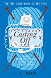 Casting Off: An uplifting and inspiring story of knitting, friendship, sacrifice … and saucy chatlines!