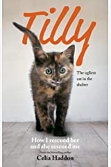 Tilly: The Ugliest Cat: How I Rescued Her and She Rescued Me Kindle Edition