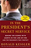 In the President's Secret Service: Behind the Scenes with Agents in the Line of Fire and the Presidents They Protect