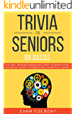 Trivia for Seniors: 100 Quizzes That Will Increase Knowledge, Keep The Brain Young, And Reduce Chances of Dementia and Alzheimer's by Learning (Trivia Books For Seniors Book 1)