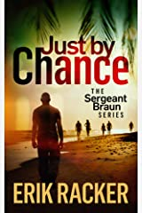 Just by Chance - The Sergeant Brad Braun Series, Book 4 Kindle Edition