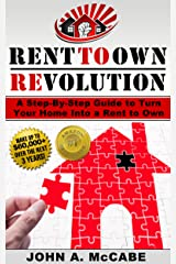 Rent To Own Revolution: How To Turn Your Home Into A Rent To Own Making Up To $60,000 More PLUS Everything You Need To Know When Buying a Home Through Rent To Own Kindle Edition