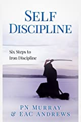 Self-Discipline: Six Steps to Iron Discipline Kindle Edition