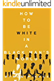 How To Be White In A Black Man's World