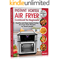 Instant Vortex Air Fryer Cookbook for Beginners: Healthy and Easy Instant Vortex Air Fryer Oven Recipes for Smart people… book cover