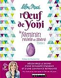 L'Oeuf de Yoni: Le féminin révélé et libéré - Tome 1 (DEVELOPPEMENT P)