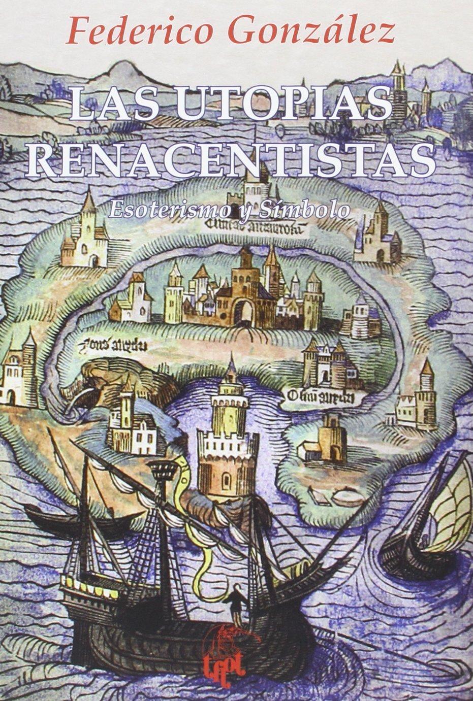 Las utopías renacentistas: Esoterismo y símbolo (Colección Thot)
