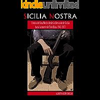 """Sicilia Nostra: Crónica de Cosa Nostra desde la liberación de Sicilia hasta la muerte de """"Totò"""" Riina (1943-2017)"""