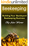 Beekeeping: Building Your Backyard Beekeeping Business (English Edition)