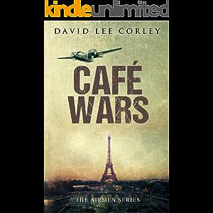 Café Wars: A War Novel (The Airmen Series Book 4)