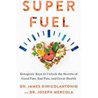 Superfuel: Ketogenic Keys to Unlock the Secrets of Good Fats, Bad Fats, and Great Health