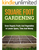 Square Foot Gardening: Grow Organic Fruits and Vegetables with Lesser Space, Time and Money (Square Foot Gardening for Beginners Book 1) (English Edition)