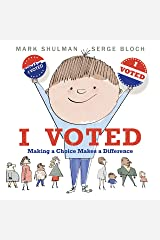 I Voted: Making a Choice Makes a Difference Kindle Edition
