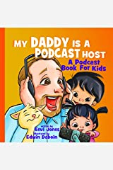 My Daddy Is A Podcast Host: A Podcast Book For Kids (Changemakers 1) Kindle Edition