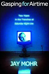 Gasping for Airtime: Two Years in the Trenches of Saturday Night Live Kindle Edition