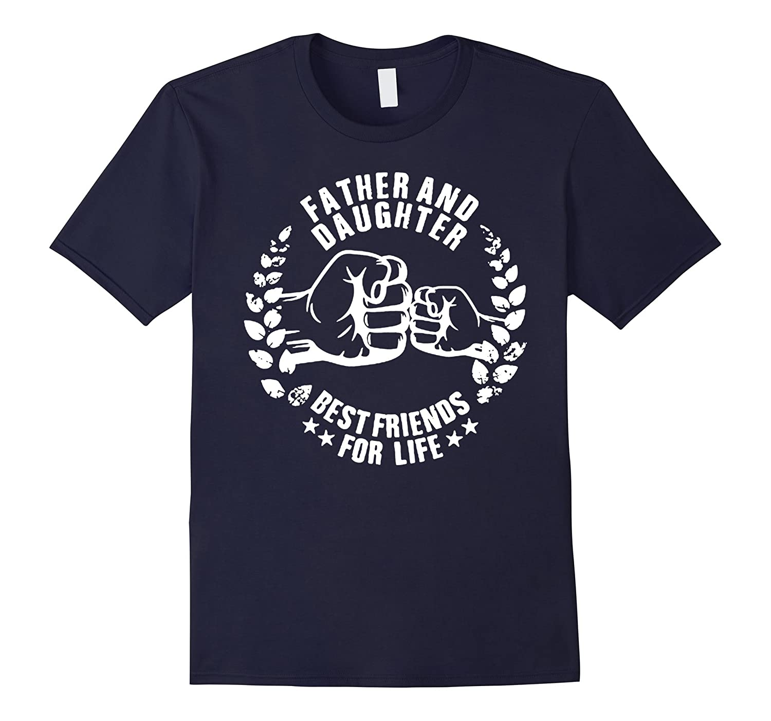 FATHER AND DAUGHTER BEST FRIENDS FOR LIFE SHIRT