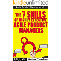 Agile Product Management: The 7 skills of Highly Effective Agile Product Managers (scrum, scrum master, agile development, agile software development)