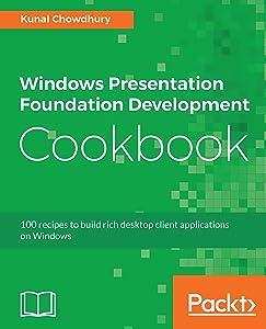 Windows Presentation Foundation Development Cookbook: 100 recipes to build rich desktop client applications on Windows