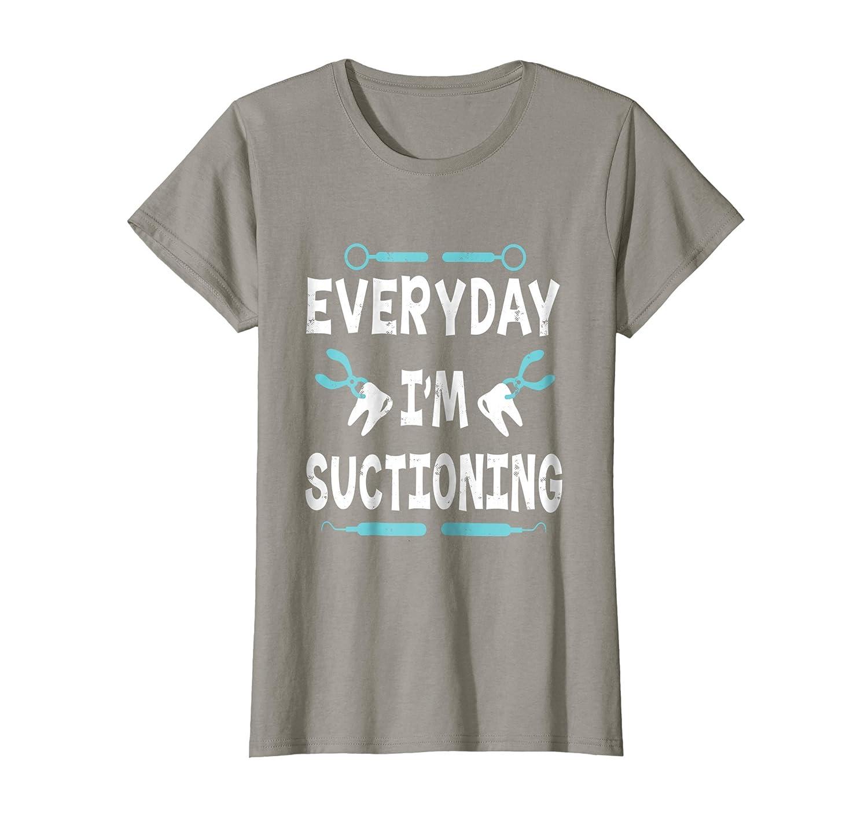 73e4265f7 Amazon.com: Everyday I'm Suctioning Funny Dentist Dental Assistant Shirt:  Clothing