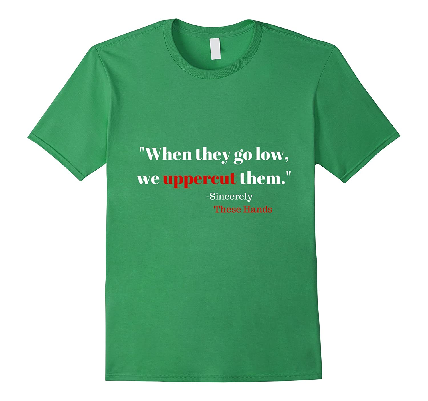 """""""When they go low, We uppercut them"""" T-shirt- Michelle Obama"""
