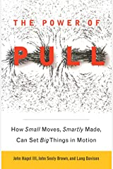 The Power of Pull: How Small Moves, Smartly Made, Can Set Big Things in Motion Kindle Edition
