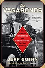 The Vagabonds: The Story of Henry Ford and Thomas Edison's Ten-Year Road Trip Kindle Edition
