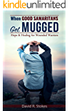 When Good Samaritans Get Mugged: Hope & Healing for Wounded Warriors