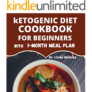 KETOGENIC DIET COOKBOOK FOR BEGINNERS WITH 1 MONTH MEAL PLAN: Reverse your Diabetes, heart disease conditions and…