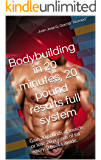 Bodybuilding in 20 minutes, 20 pound results full system: Gain 20 pounds of muscle or lose 20 pounds of fat easily. 2 books inside.