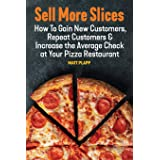 Sell More Slices: How to Gain New Customers, Repeat Customers & Increase the Average Check at Your Pizza Restaurant