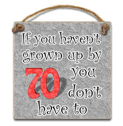 HmHome Hanging Plaque If You Havent Grown Up By 70 Dont Have ToWooden 70th Birthday Gift For Men Women Dad Sister Brother Friend Amazoncouk