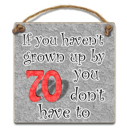 HmHome Hanging Plaque If You Havent Grown Up By 70 Don