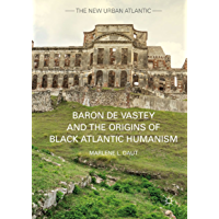 Baron de Vastey and the Origins of Black Atlantic Humanism (The New Urban Atlantic)