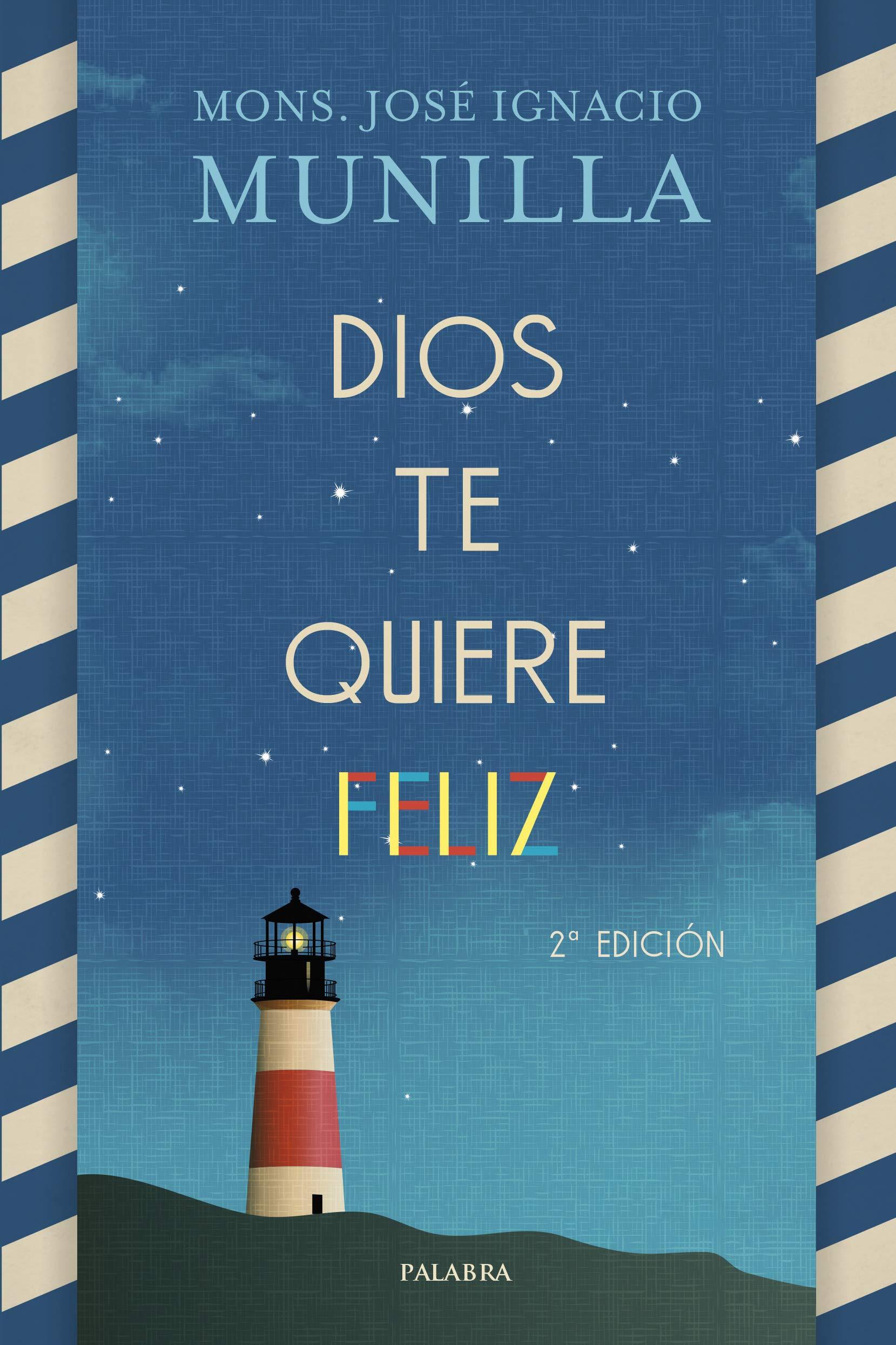 Dios te quiere Feliz (Mundo y cristianismo): Amazon.es: Munilla, Mons. José Ignacio, Moreno Candel, Marta, Ostos García, Raúl, Larrad, Antonio: Libros