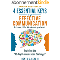 4 Essential Keys to Effective Communication in Love, Life, Work--Anywhere!: A How-To Guide for Practicing the Empathic Listening, Speaking, and Dialogue ... Relationship Success (English Edition)