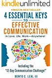 4 Essential Keys to Effective Communication in Love, Life, Work--Anywhere!: A How-To Guide for Practicing the Empathic…