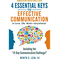 4 Essential Keys to Effective Communication in Love, Life, Work--Anywhere!: A How-To Guide for Practicing the Empathic Listening, Speaking, and Dialogue Skills to Achieve Relationship Success