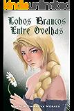 Lobos Brancos Entre Ovelhas (Portuguese Edition)