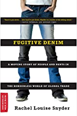 Fugitive Denim: A Moving Story of People and Pants in the Borderless World of Global Trade Kindle Edition